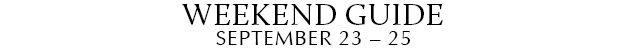 Weekend Guide September 23 - 25
