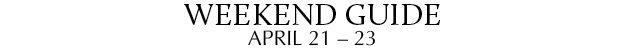 Weekend Guide April 21 - 23