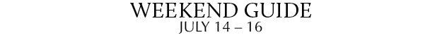 Weekend Guide July 14 - 16
