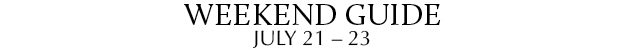 Weekend Guide July 21 - 23